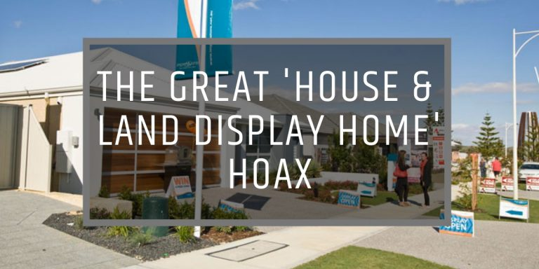 THE GREAT HOUSE & LAND DISPLAY HOME HOAX