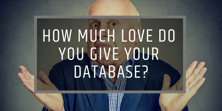 HOW MUCH LOVE DO YOU GIVE YOUR DATABASE?