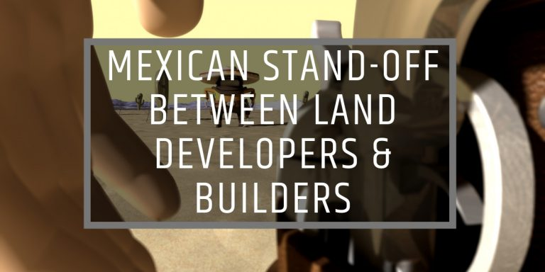 MEXICAN STAND OFF BETWEEN LAND DEVELOPERS AND BUILDERS